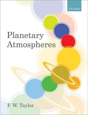 Planetary Atmospheres By Taylor, F. W.